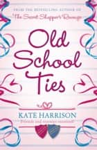 Old School Ties ebook by Kate Harrison