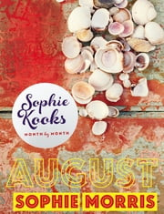 Sophie Kooks Month by Month: August - Quick and Easy Feelgood Seasonal Food for August from Kooky Dough's Sophie Morris eBook by Sophie Morris