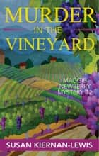 Murder in the Vineyard - Book 12 of the Maggie Newberry Mysteries ebook by Susan Kiernan-Lewis