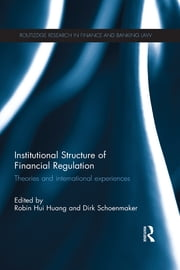 Institutional Structure of Financial Regulation - Theories and International Experiences ebook by Robin Hui Huang,Dirk Schoenmaker