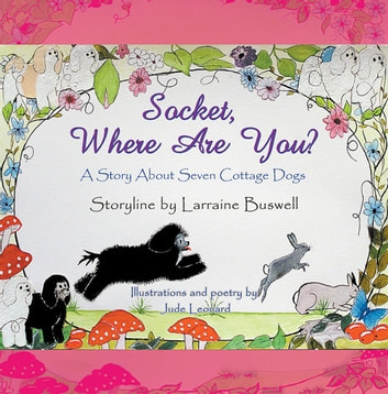 Socket, Where Are You? - A Story About Seven Cottage Dogs ebook by Jude Leonard and Larraine Buswell