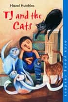 TJ and the Cats ebook by Hazel Hutchins