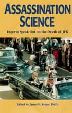 Assassination Science - Experts Speak Out on the Death of JFK ebook by Ph.D. James H. Fetzer
