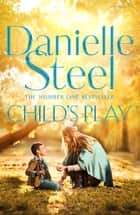 Child's Play ebook by Danielle Steel