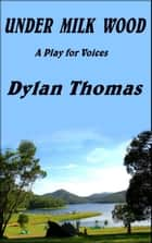 Under Milk Wood - A Play for Voices ebook by Dylan Thomas