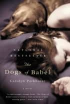 The Dogs of Babel - A Novel ebook by Carolyn Parkhurst