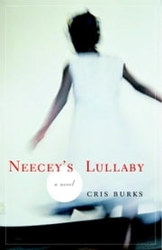 Neecey's Lullaby - A novel ebook by Cris Burks
