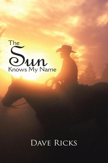 The Sun Knows My Name ebook by Dave Ricks