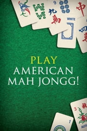 Play American Mah Jongg! - Everything you Need to Play American Mah Jongg ebook by Elaine Sandberg