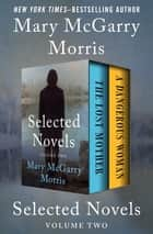 Selected Novels Volume Two - The Lost Mother and A Dangerous Woman ebook by Mary McGarry Morris