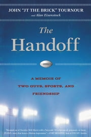 The Handoff - A Memoir of Two Guys, Sports, and Friendship ebook by John Tournour,Alan Eisenstock