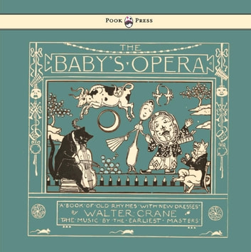 The Baby's Opera - A Book of Old Rhymes with New Dresses - Illustrated by Walter Crane ebook by Walter Crane
