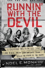 Runnin' with the Devil - A Backstage Pass to the Wild Times, Loud Rock, and the Down and Dirty Truth Behind the Making of Van Halen ebook by Noel Monk, Joe Layden