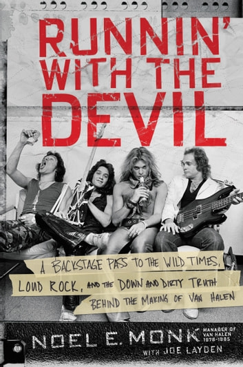 Runnin' with the Devil - A Backstage Pass to the Wild Times, Loud Rock, and the Down and Dirty Truth Behind the Making of Van Halen ebook by Noel Monk,Joe Layden