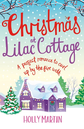 Christmas at Lilac Cottage - A perfect romance to curl up by the fire with ebook by Holly Martin