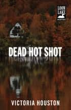 Dead Hot Shot ebook by Victoria Houston