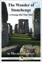 The Wonder of Stonehenge: A Strange But True 15-Minute Tale ebook by Melissa Cleeman