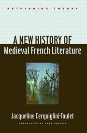 A New History of Medieval French Literature ebook by Jacqueline Cerquiglini-Toulet,Sara L. Preisig