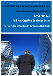 RHCE - RH302 Red Hat Certified Engineer Certification Exam Preparation Course in a Book for Passing the RHCE - RH302 Red Hat Certified Engineer Exam - The How To Pass on Your First Try Certification Study Guide ebook by Jason Hall