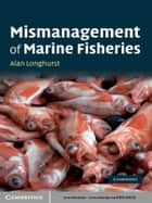 Mismanagement of Marine Fisheries ebook by Alan Longhurst