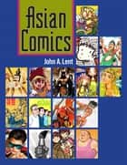 Asian Comics ebook by John A. Lent