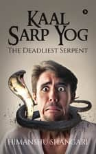 Kaal Sarp Yog - The Deadliest Serpent ebook by Himanshu Shangari