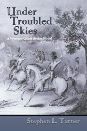 Under Troubled Skies - A Western Quest Series Novel ebook by Stephen L. Turner