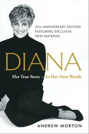 Diana - Her True Story in Her Own Words ebook by Andrew Morton