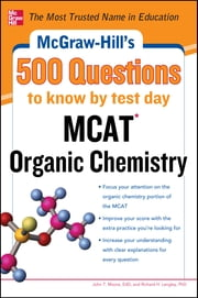 McGraw-Hill's 500 MCAT Organic Chemistry Questions to Know by Test Day ebook by John Moore, Richard H. Langley