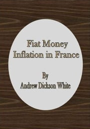 Fiat Money Inflation in France ekitaplar by Andrew Dickson White