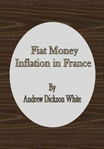 Fiat Money Inflation in France ebook by Andrew Dickson White