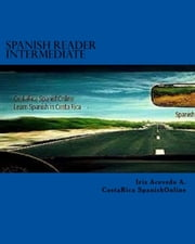 Spanish Reader Intermediate I - Spanish Reader for Beginners, Intermediate & Advanced Students, #3 ebook by Iris Acevedo A.