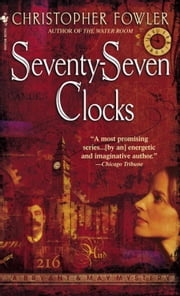 Seventy-Seven Clocks - A Peculiar Crimes Unit Mystery ebook by Christopher Fowler