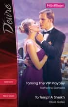 Taming The Vip Playboy/To Tempt A Sheikh ebook by Katherine Garbera, Olivia Gates