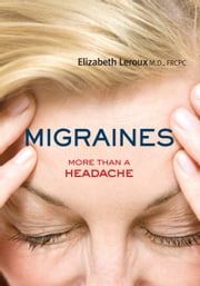 Migraines - More than a Headache ebook by Dr. Elizabeth Leroux, MD, FRCPC