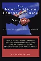 The Nontraditional Learner's Guide to Success ebook by R. Lee Viar IV, PhD