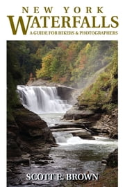 New York Waterfalls - A Guide for Hikers & Photographers ebook by Scott E. Brown