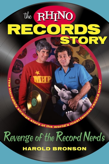 The Rhino Records Story - Revenge of the Music Nerds ebook by Harold Bronson