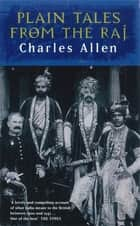 Plain Tales From The Raj - Images of British India in the 20th Century ebook by Charles Allen