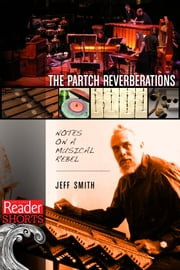 The Partch Reverberations - Notes on a Musical Rebel ebook by Jeff Smith