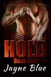 Hold - Hold Trilogy - MMA Romance, #1 ebook by Jayne Blue