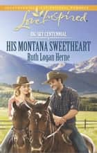 His Montana Sweetheart (Mills & Boon Love Inspired) (Big Sky Centennial, Book 3) ebook by Ruth Logan Herne