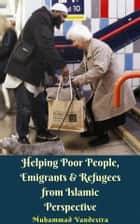 Helping Poor People, Emigrants & Refugees from Islamic Perspective ebook by Muhammad Vandestra