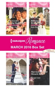 Harlequin Romance March 2016 Box Set - The Greek's Ready-Made Wife\Crown Prince's Chosen Bride\Billionaire, Boss...Bridegroom?\Married for Their Miracle Baby ebook by Jennifer Faye, Kandy Shepherd, Kate Hardy,...