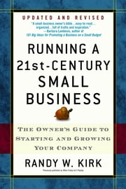 Running a 21st-Century Small Business - The Owner's Guide to Starting and Growing Your Company ebook by Randy W. Kirk