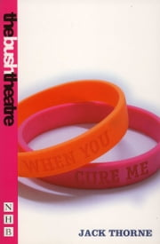 When You Cure Me (NHB Modern Plays) ebook by Jack Thorne