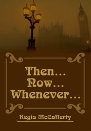 THEN NOW WHENEVER ebook by Regis McCafferty