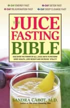 The Juice Fasting Bible - Discover the Power of an All-Juice Diet to Restore Good Health, Lose Weight and Increase Vitality ebook by Dr. Sandra Cabot