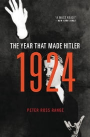 1924 - The Year That Made Hitler ebook by Peter Ross Range