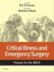 Critical Illness and Emergency Surgery: Prepare for the MRCS - Key articles from the Surgery Journal ebook by William E. G. Thomas,Michael G Wyatt